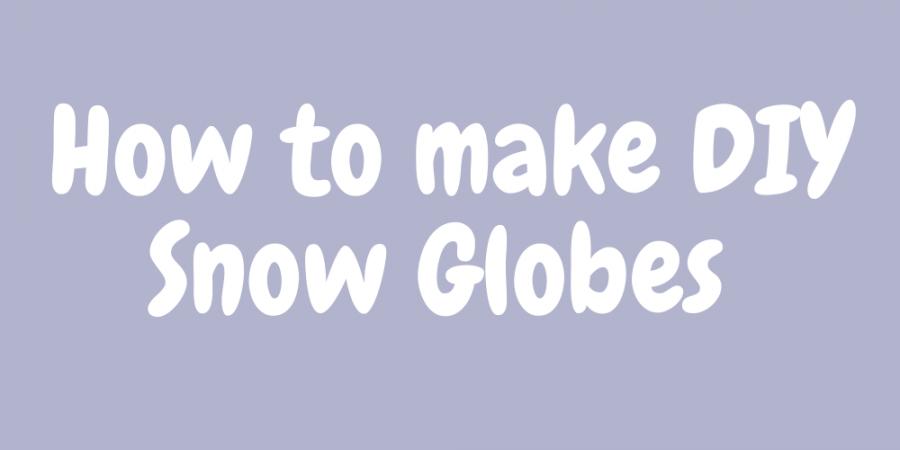 How to make DIY snow globes